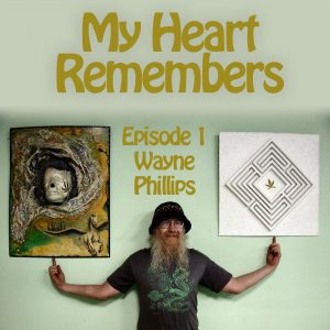 My Heart Remembers Podcast – Episode 1 – Wayne Phillips