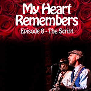 My Heart Remembers – Episode 8 – The Script