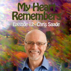 My Heart Remembers – Episode 12 – Chris Saade