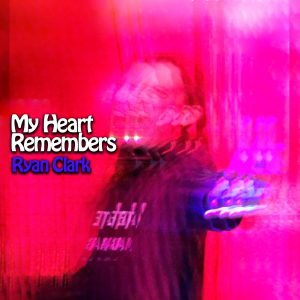 My Heart Remembers – 21 – Ryan Clark
