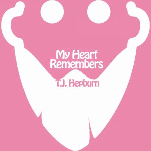 My Heart Remembers – 29 – T.J. Hepburn