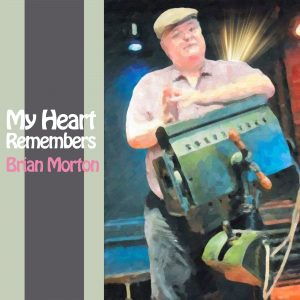 My Heart Remembers – 31 – Brian Morton