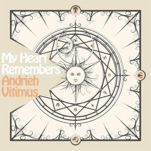 My Heart Remembers – 52 – Andrieh Vitimus