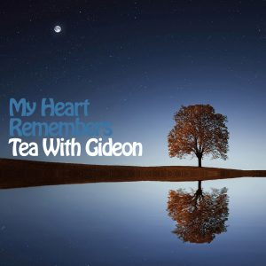 My Heart Remembers – 56 – Tea With Gideon