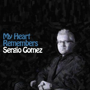 My Heart Remembers – 55 – Sergio Gomez
