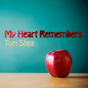 My Heart Remembers – 57 – Tom Shea
