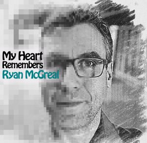 My Heart Remembers – 63 – Ryan McGreal