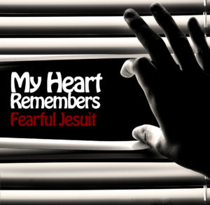 My Heart Remembers – 68 – Fearful Jesuit