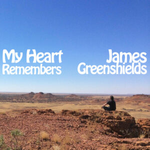 My Heart Remembers – 91 – James Greenshields