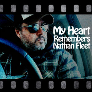 My Heart Remembers – 95 – Nathan Fleet