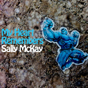 My Heart Remembers – 99 – Sally McKay