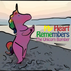 My Heart Remembers – 103 – The Unicorn Bomber