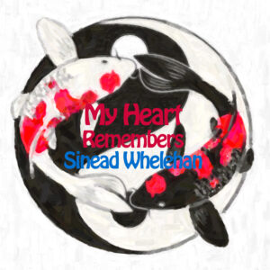 My Heart Remembers – 109 – Sinéad Whelehan