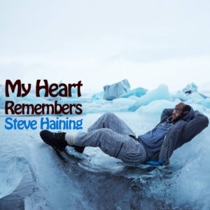 My Heart Remembers – 111 – Steve Haining