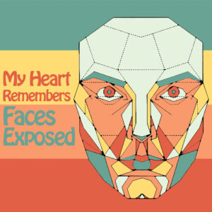 My Heart Remembers – 116 – Faces Exposed