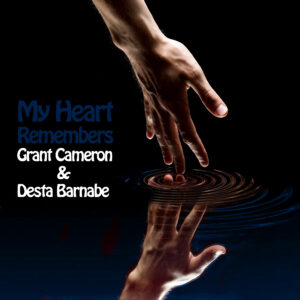 My Heart Remembers – 118 – Grant Cameron and Desta Barnabe