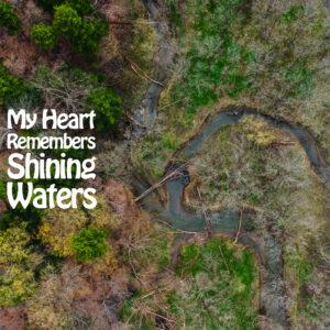 My Heart Remembers – 126 – Shining Waters