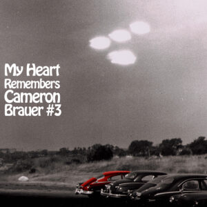 My Heart Remembers – 131 – Cameron Brauer #3