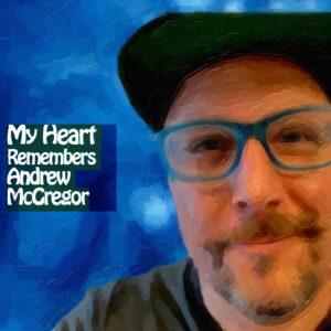 My Heart Remembers – 136 – Andrew McGregor