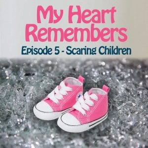 My Heart Remembers Podcast – Episode 5 – Scaring Children