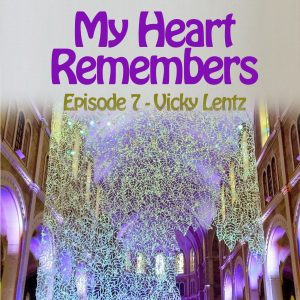 My Heart Remembers – Episode 7 – Vicky Lentz