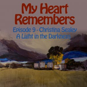 My Heart Remembers – Episode 9 – Christina Sealey