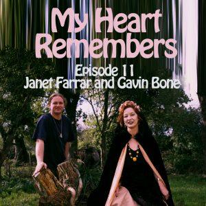 My Heart Remembers – Episode 11 – Janet Farrar and Gavin Bone