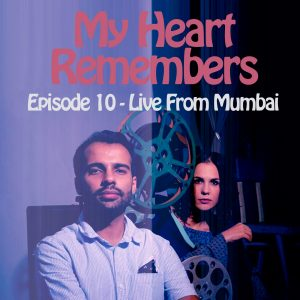 My Heart Remembers – Episode 10 – Live From Mumbai