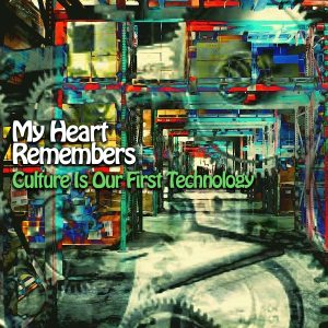 My Heart Remembers – 19 – Culture Is Our First Technology