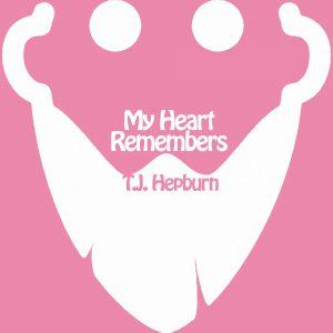 My Heart Remembers – 29 – T.J. Hepburn
