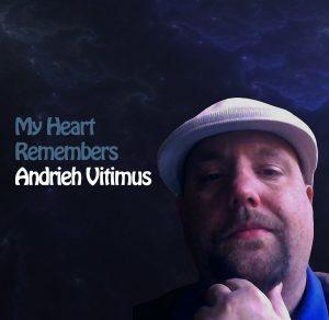 My Heart Remembers – 34 – Andrieh Vitimus