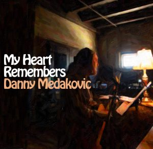 My Heart Remembers – 51 – Danny Medakovic