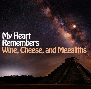 My Heart Remembers – 48 – Wine, Cheese, and Megaliths