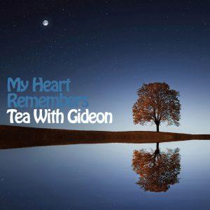 My Heart Remembers – 56 – Tea With Gideon