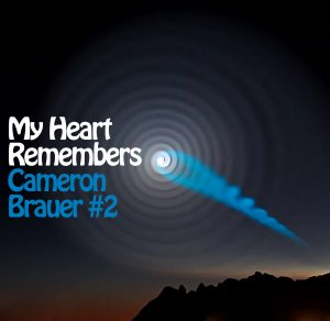 My Heart Remembers – 58 – Cameron L Brauer #2