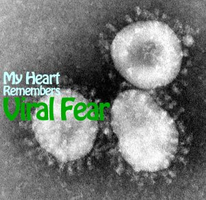 My Heart Remembers – 62 – Viral Fear