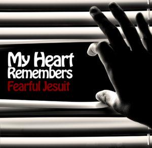 My Heart Remembers – 68 – Fearful Jesuit