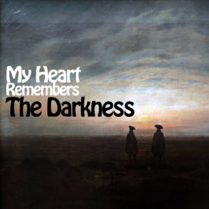 My Heart Remembers – 76 – The Darkness