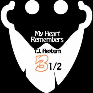 My Heart Remembers – 82 – TJ Hepburn 3.5
