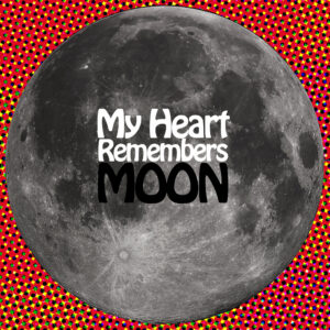 My Heart Remembers – 87 – The Dang Moon!
