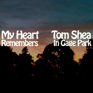 My Heart Remembers – 90 – Tom Shea in Gage Park
