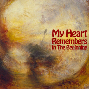 My Heart Remembers – 96 – In The Beginning