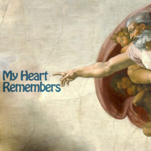 My Heart Remembers – 98 – The Word For God