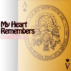 My Heart Remembers – 101 – Constitutions