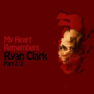 My Heart Remembers – 107 – Ryan Clark 2/2