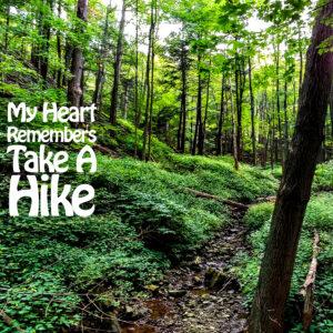 My Heart Remembers – 130 – Take A Hike