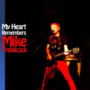 My Heart Remembers – 139 – Mike Trebilcock