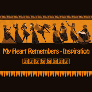 My Heart Remembers – 149 – Inspiration